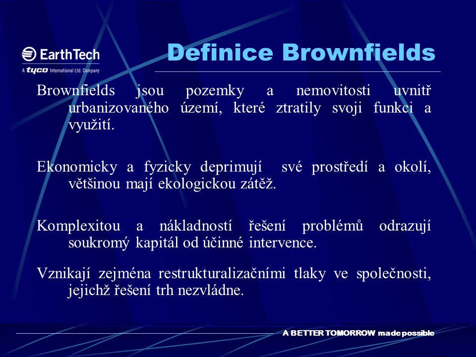 A BETTER TOMORROW made possible Definice Brownfields Brownfields jsou pozemky a nemovitosti uvnitř urbanizovaného území, které ztratily svoji funkci a využití.