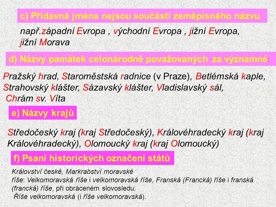 c) Přídavná jména nejsou součástí zeměpisného názvu např.západní Evropa, východní Evropa, jižní Evropa, jižní Morava d) Názvy památek celonárodně pova