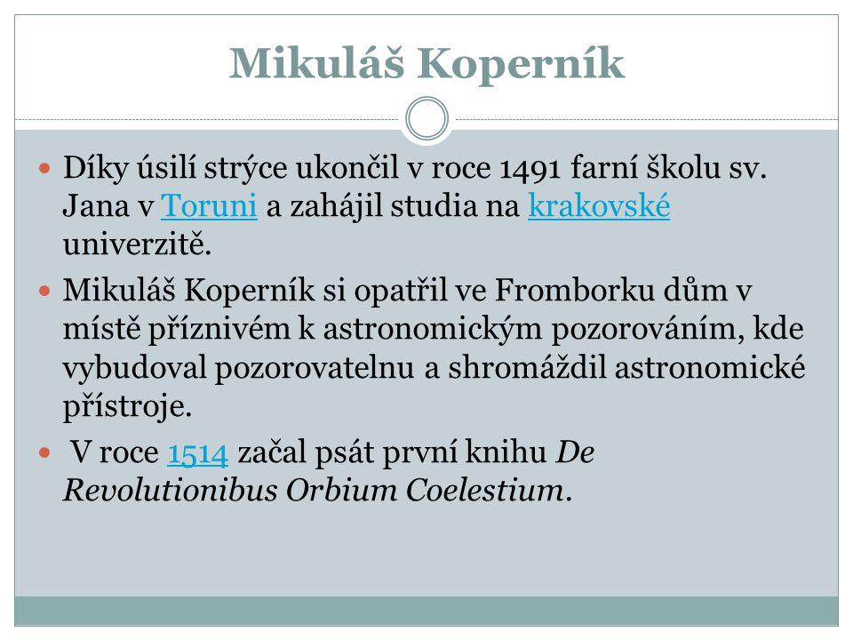 Mikuláš Koperník Díky úsilí strýce ukončil v roce 1491 farní školu sv. Jana v Toruni a zahájil studia na krakovské univerzitě.Torunikrakovské Mikuláš