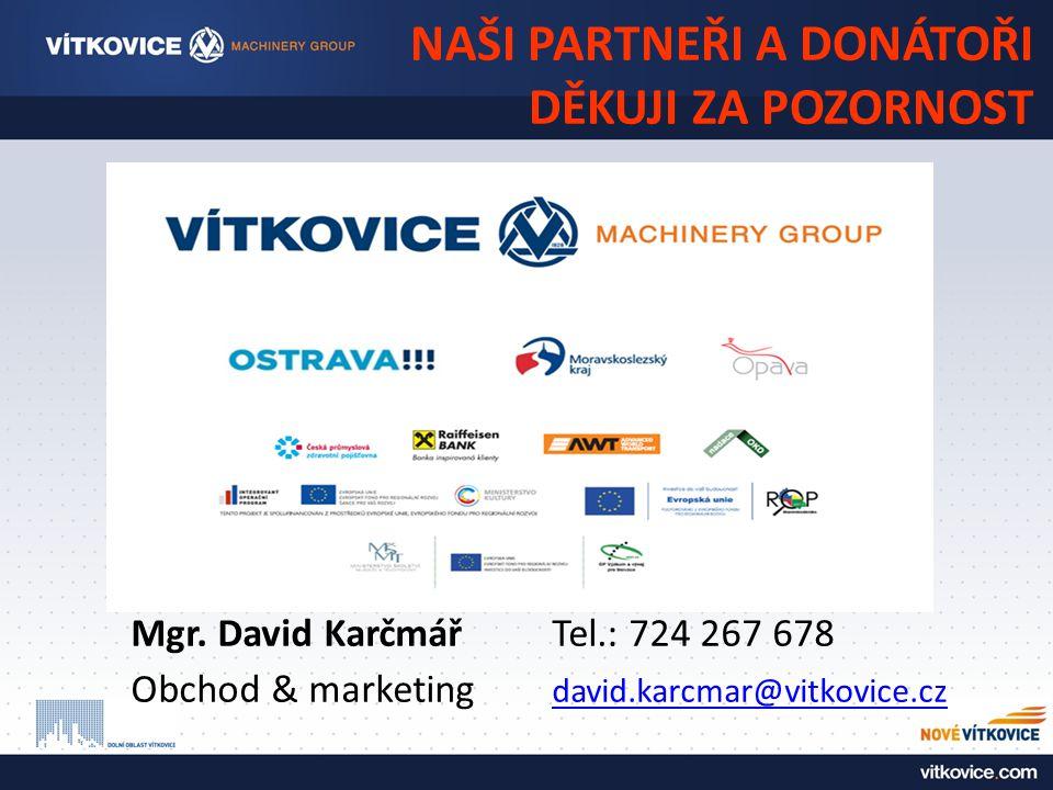 NAŠI PARTNEŘI A DONÁTOŘI DĚKUJI ZA POZORNOST Mgr. David KarčmářTel.: 724 267 678 Obchod & marketing david.karcmar@vitkovice.cz david.karcmar@vitkovice