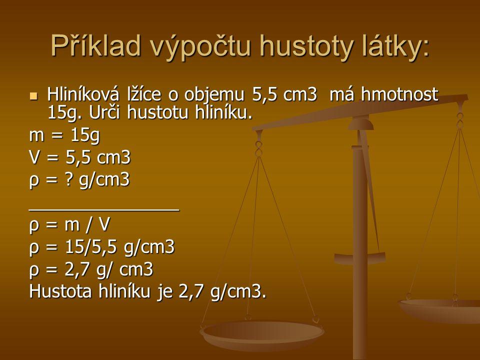 Příklad výpočtu hustoty látky: Hliníková lžíce o objemu 5,5 cm3 má hmotnost 15g.