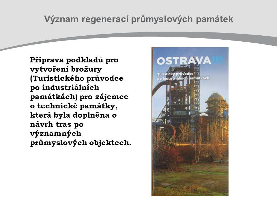 Příprava podkladů pro vytvoření brožury (Turistického průvodce po industriálních památkách) pro zájemce o technické památky, která byla doplněna o návrh tras po významných průmyslových objektech.