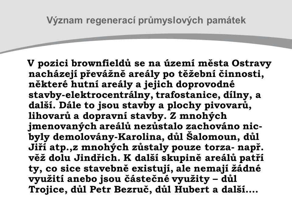 V pozici brownfieldů se na území města Ostravy nacházejí převážně areály po těžební činnosti, některé hutní areály a jejich doprovodné stavby-elektrocentrálny, trafostanice, dílny, a další.