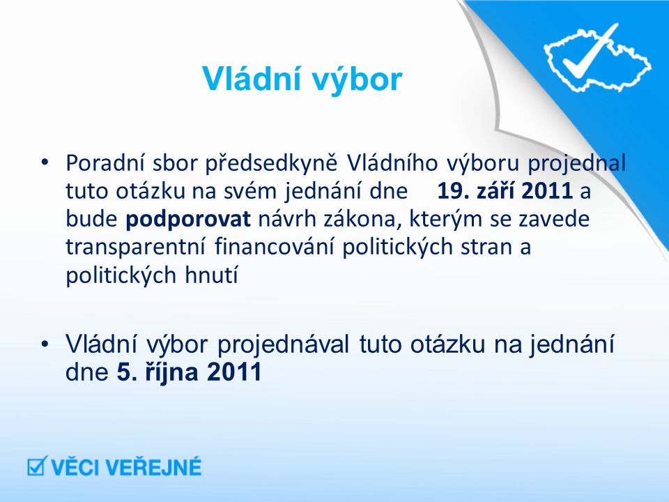 Vládní výbor Poradní sbor předsedkyně Vládního výboru projednal tuto otázku na svém jednání dne 19.