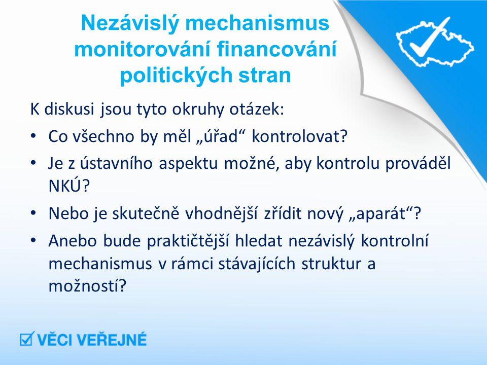 """Nezávislý mechanismus monitorování financování politických stran K diskusi jsou tyto okruhy otázek: Co všechno by měl """"úřad kontrolovat."""