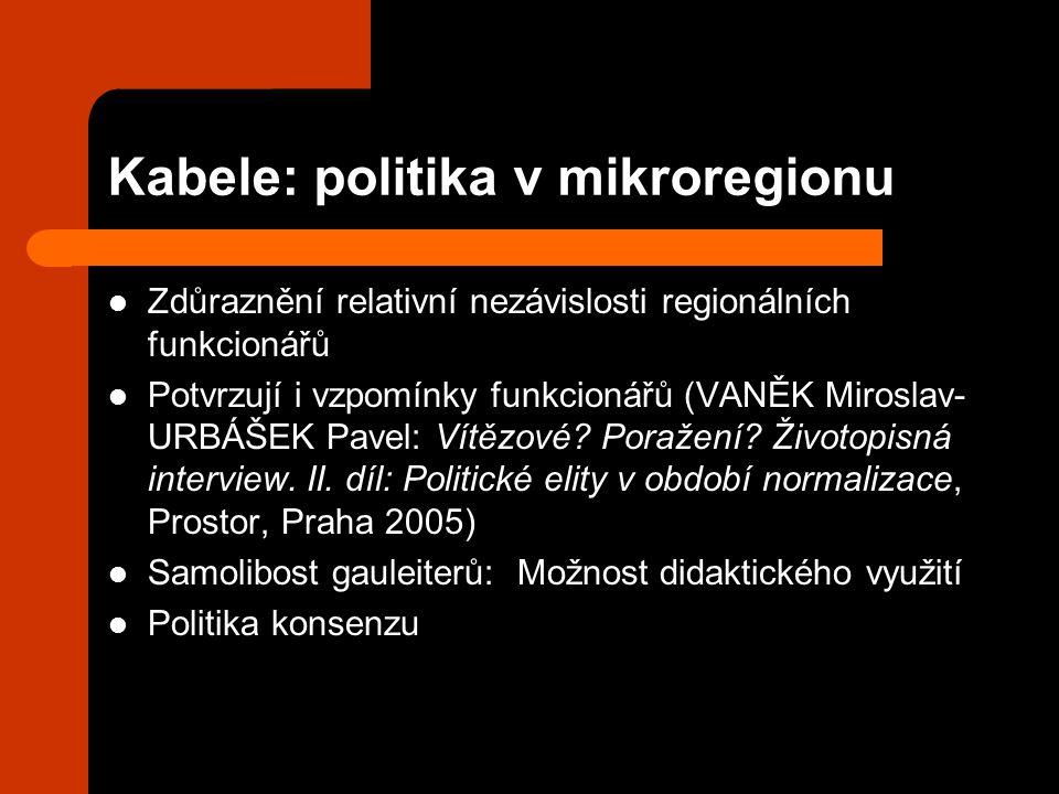 Kabele: politika v mikroregionu Zdůraznění relativní nezávislosti regionálních funkcionářů Potvrzují i vzpomínky funkcionářů (VANĚK Miroslav- URBÁŠEK Pavel: Vítězové.