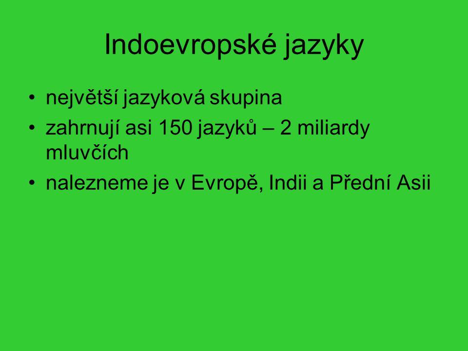 Indoevropské jazyky největší jazyková skupina zahrnují asi 150 jazyků – 2 miliardy mluvčích nalezneme je v Evropě, Indii a Přední Asii