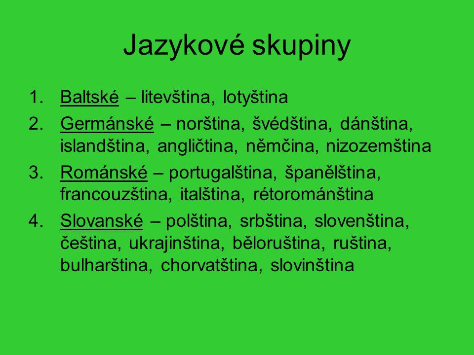 Jazykové skupiny 1.Baltské – litevština, lotyština 2.Germánské – norština, švédština, dánština, islandština, angličtina, němčina, nizozemština 3.Román