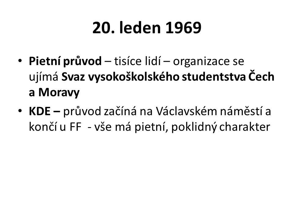 20. leden 1969 Pietní průvod – tisíce lidí – organizace se ujímá Svaz vysokoškolského studentstva Čech a Moravy KDE – průvod začíná na Václavském námě
