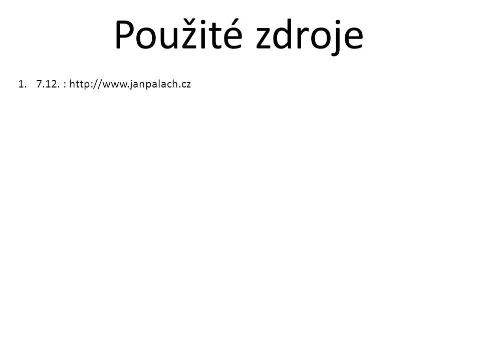 1.7.12. : http://www.janpalach.cz Použité zdroje