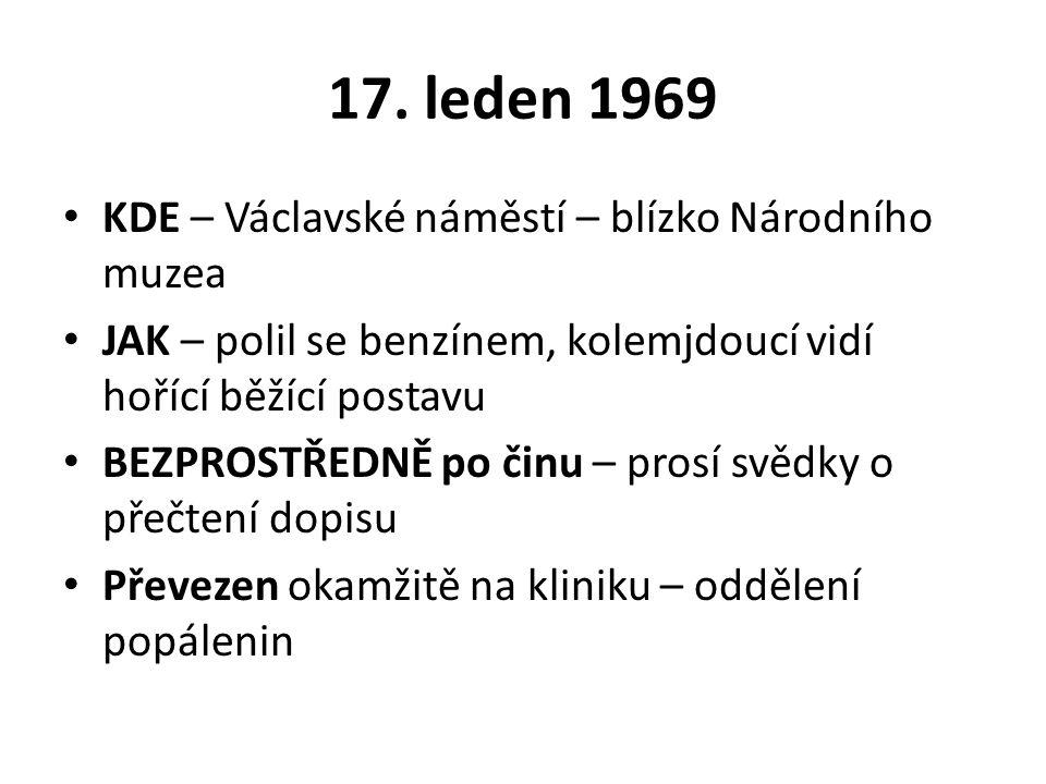 17. leden 1969 KDE – Václavské náměstí – blízko Národního muzea JAK – polil se benzínem, kolemjdoucí vidí hořící běžící postavu BEZPROSTŘEDNĚ po činu