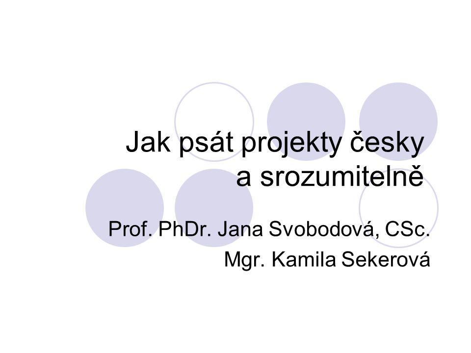 Jak psát projekty česky a srozumitelně Prof. PhDr. Jana Svobodová, CSc. Mgr. Kamila Sekerová