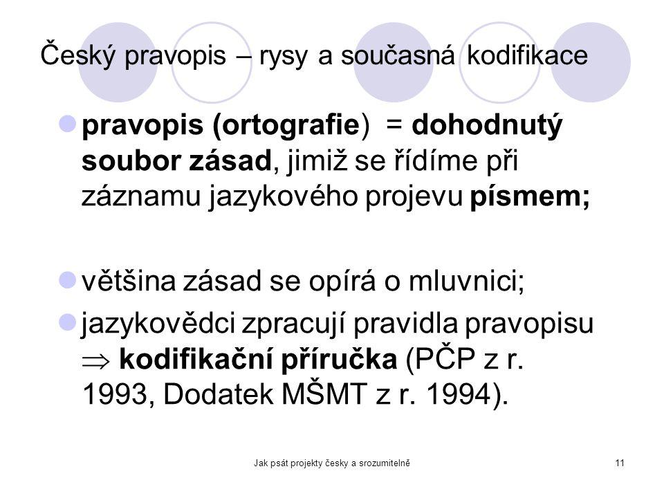 Jak psát projekty česky a srozumitelně11 Český pravopis – rysy a současná kodifikace pravopis (ortografie) = dohodnutý soubor zásad, jimiž se řídíme p