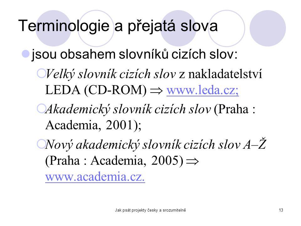 Jak psát projekty česky a srozumitelně13 Terminologie a přejatá slova jsou obsahem slovníků cizích slov:  Velký slovník cizích slov z nakladatelství