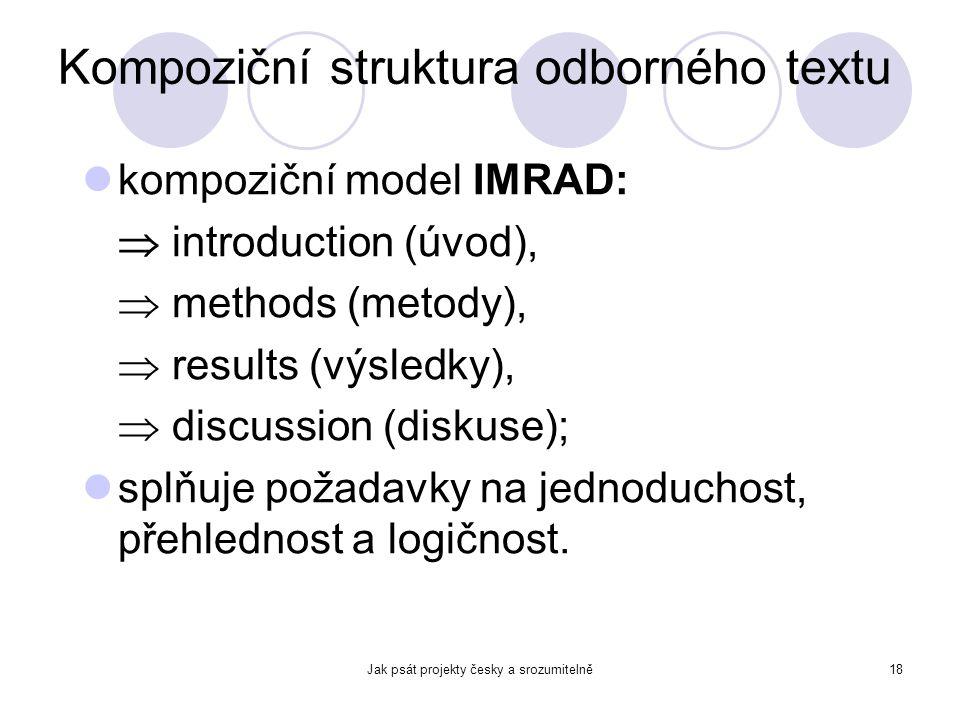Jak psát projekty česky a srozumitelně18 Kompoziční struktura odborného textu kompoziční model IMRAD:  introduction (úvod),  methods (metody),  res