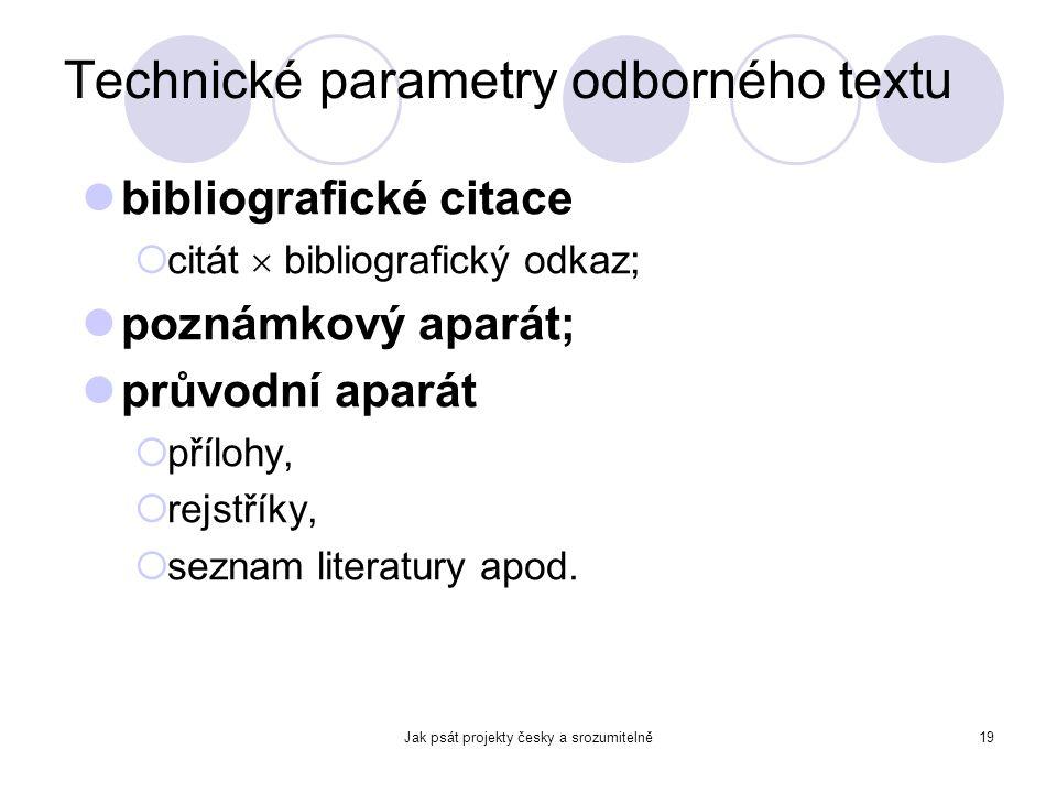 Jak psát projekty česky a srozumitelně19 Technické parametry odborného textu bibliografické citace  citát  bibliografický odkaz; poznámkový aparát;