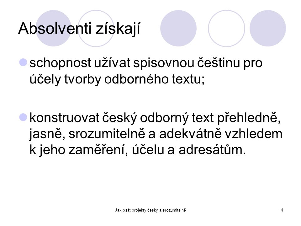 Jak psát projekty česky a srozumitelně4 Absolventi získají schopnost užívat spisovnou češtinu pro účely tvorby odborného textu; konstruovat český odbo