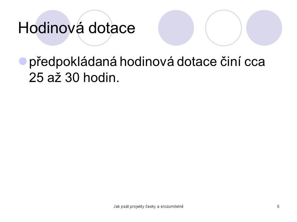 Jak psát projekty česky a srozumitelně6 Hodinová dotace předpokládaná hodinová dotace činí cca 25 až 30 hodin.