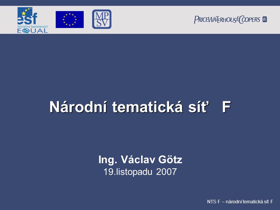 Národní tematická síť F NTS F – národní tematická sít F Ing. Václav Götz 19.listopadu 2007