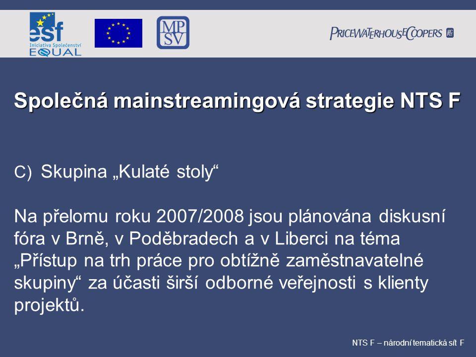 """Společná mainstreamingová strategie NTS F NTS F – národní tematická sít F C) Skupina """"Kulaté stoly"""" Na přelomu roku 2007/2008 jsou plánována diskusní"""