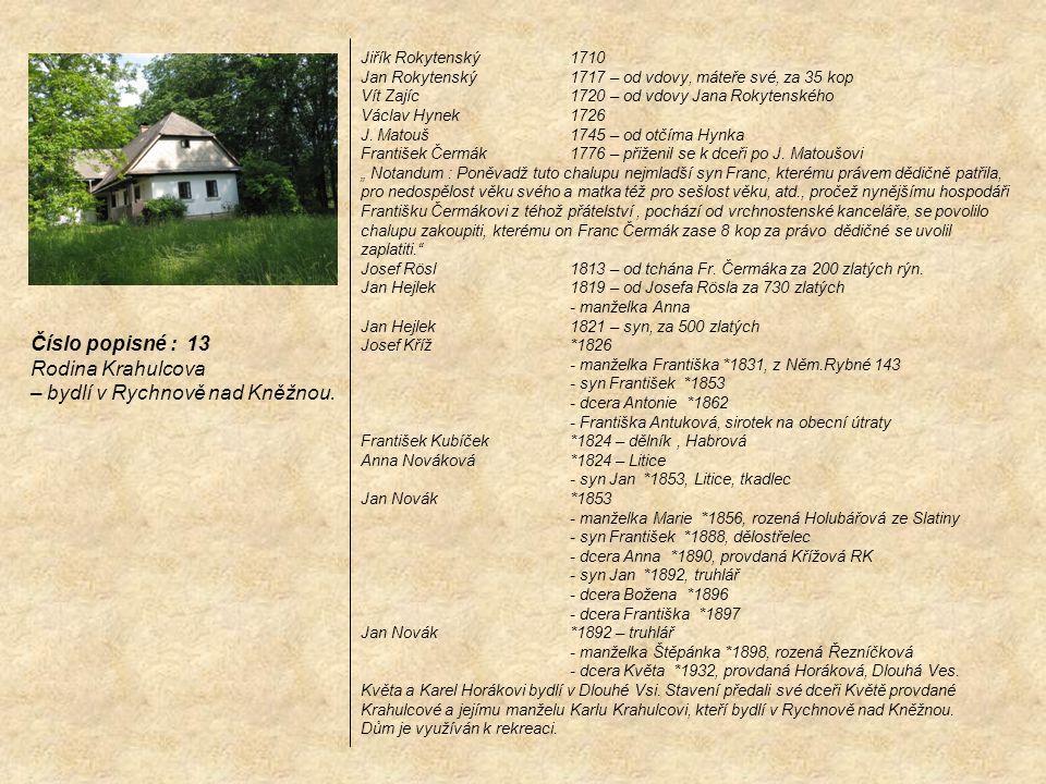 Jiřík Rokytenský 1710 Jan Rokytenský 1717 – od vdovy, máteře své, za 35 kop Vít Zajíc 1720 – od vdovy Jana Rokytenského Václav Hynek 1726 J. Matouš 17