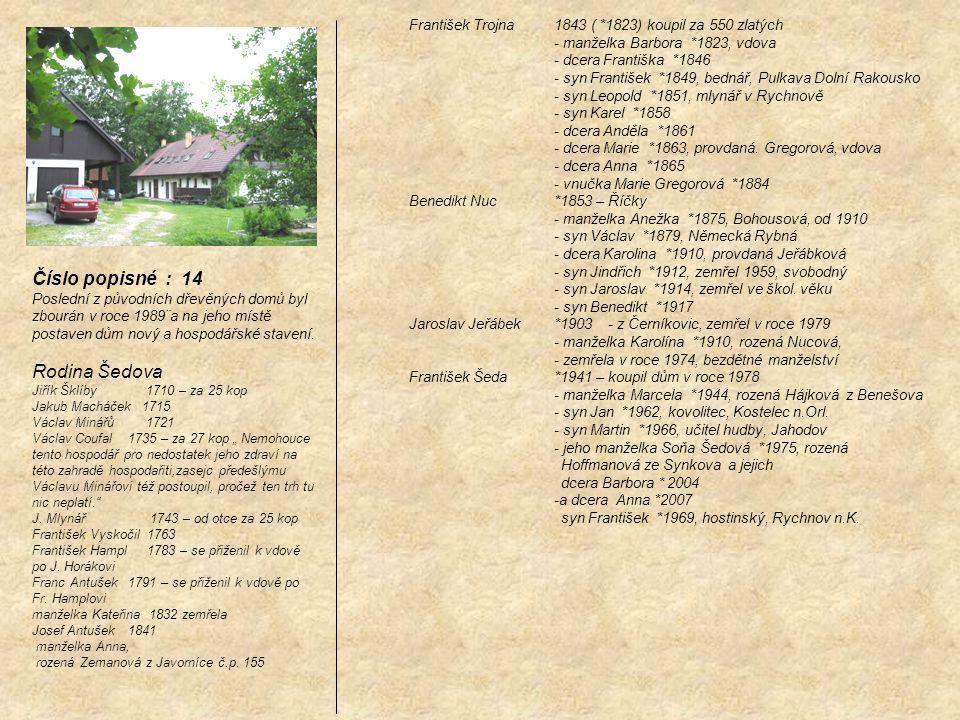 František Trojna 1843 ( *1823) koupil za 550 zlatých - manželka Barbora *1823, vdova - dcera Františka *1846 - syn František *1849, bednář, Pulkava Do