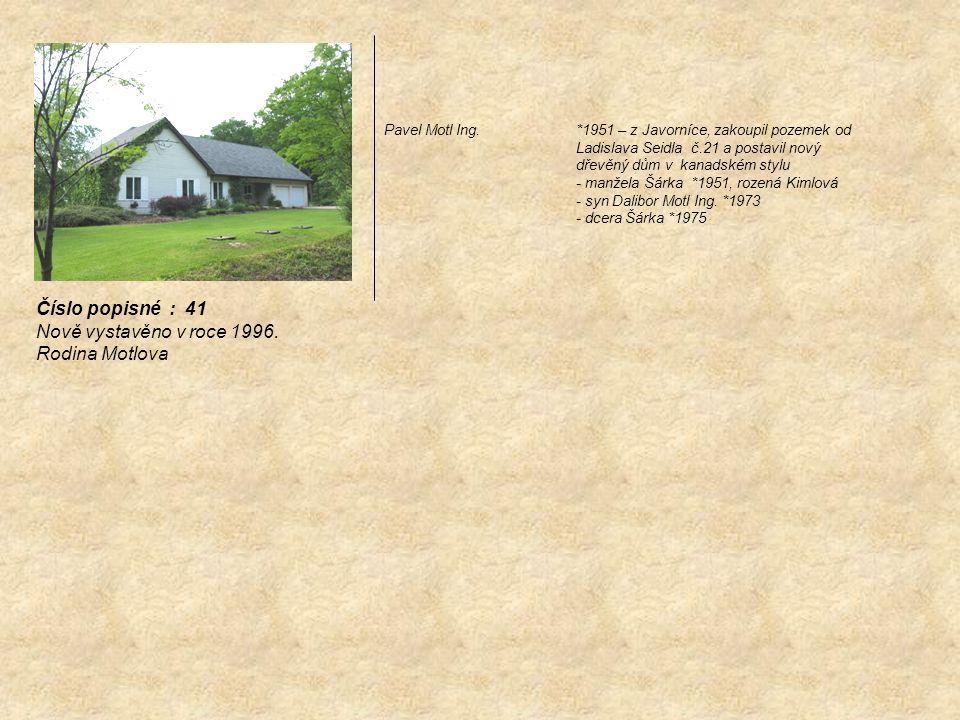 Pavel Motl Ing.*1951 – z Javorníce, zakoupil pozemek od Ladislava Seidla č.21 a postavil nový dřevěný dům v kanadském stylu - manžela Šárka *1951, roz