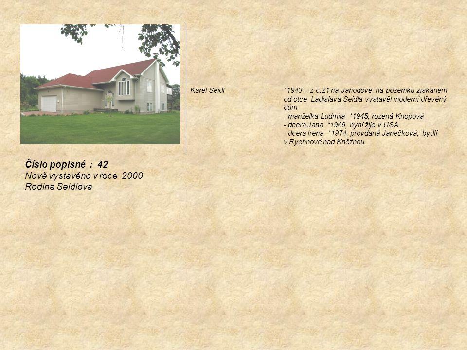 Karel Seidl*1943 – z č.21 na Jahodově, na pozemku získaném od otce Ladislava Seidla vystavěl moderní dřevěný dům - manželka Ludmila *1945, rozená Knop