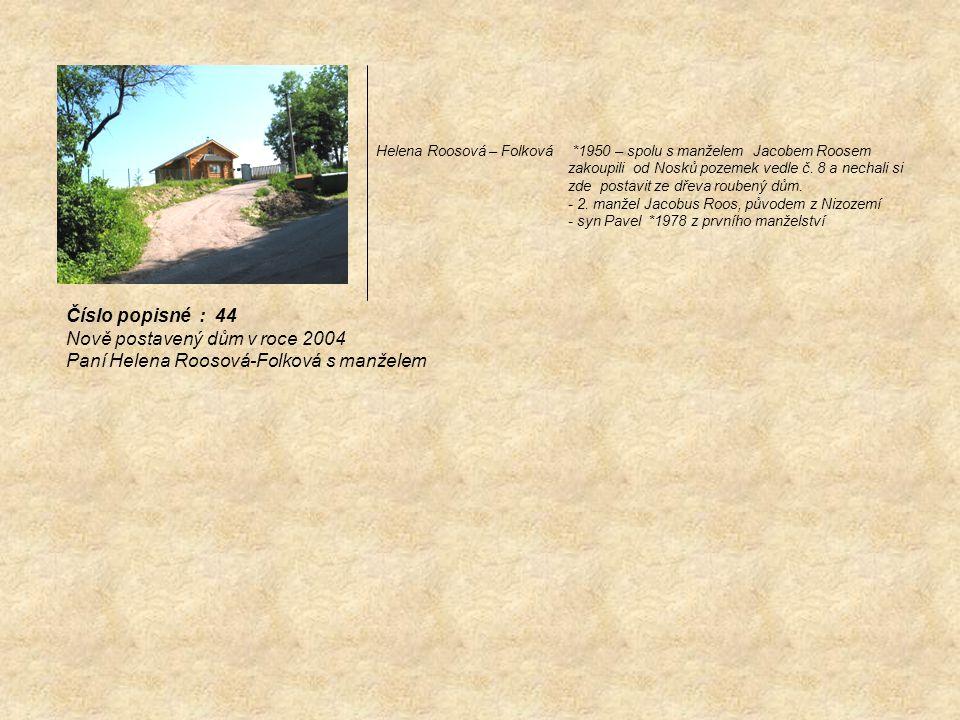 Helena Roosová – Folková *1950 – spolu s manželem Jacobem Roosem zakoupili od Nosků pozemek vedle č. 8 a nechali si zde postavit ze dřeva roubený dům.