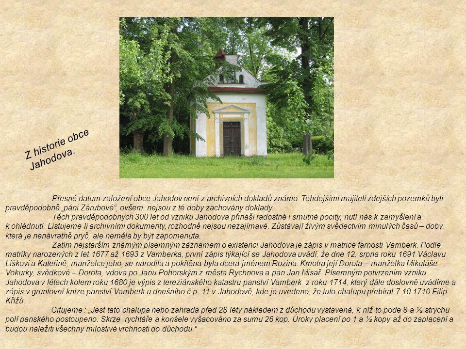 """Přesné datum založení obce Jahodov není z archivních dokladů známo. Tehdejšími majiteli zdejších pozemků byli pravděpodobně """"páni Zárubové"""", ovšem nej"""