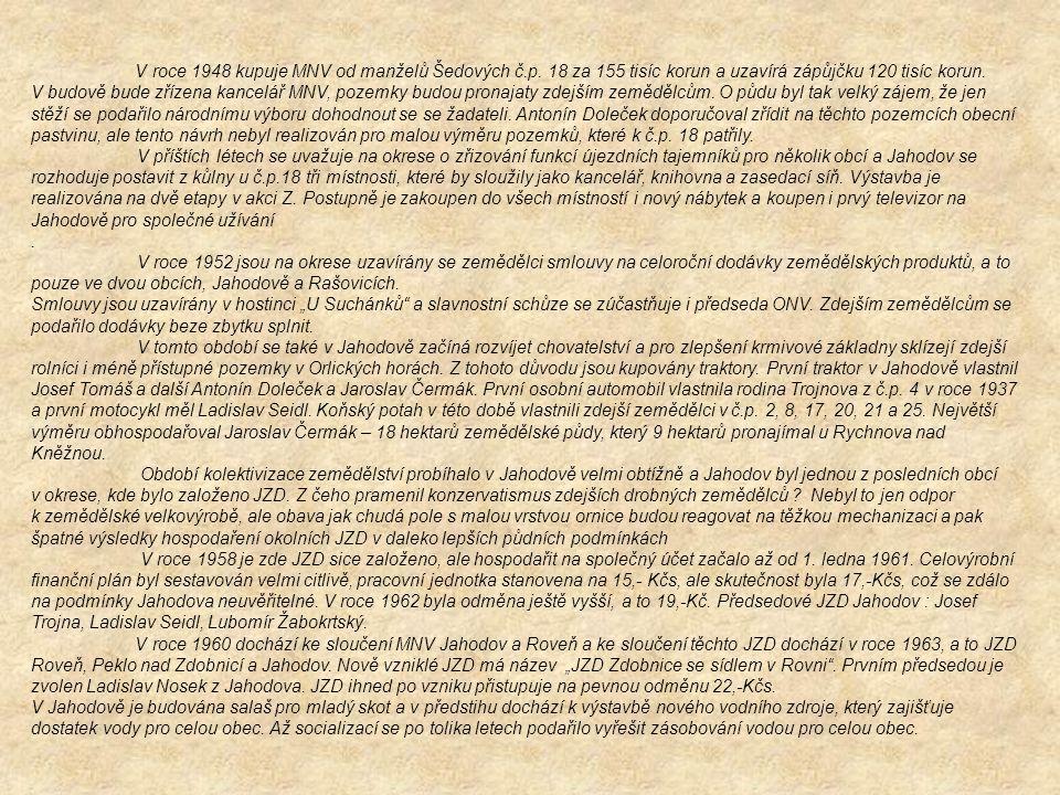 V roce 1948 kupuje MNV od manželů Šedových č.p. 18 za 155 tisíc korun a uzavírá zápůjčku 120 tisíc korun. V budově bude zřízena kancelář MNV, pozemky