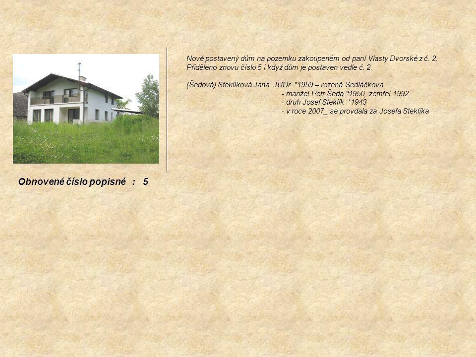 Nově postavený dům na pozemku zakoupeném od paní Vlasty Dvorské z č. 2. Přiděleno znovu číslo 5 i když dům je postaven vedle č. 2. (Šedová) Steklíková