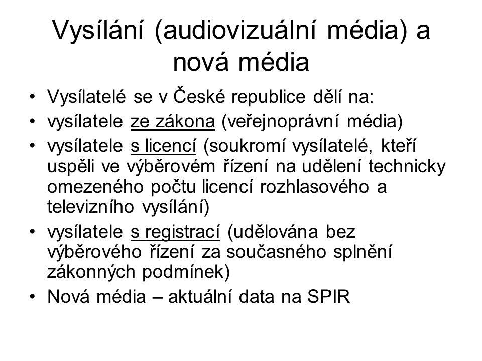 Vysílání (audiovizuální média) a nová média Vysílatelé se v České republice dělí na: vysílatele ze zákona (veřejnoprávní média) vysílatele s licencí (soukromí vysílatelé, kteří uspěli ve výběrovém řízení na udělení technicky omezeného počtu licencí rozhlasového a televizního vysílání) vysílatele s registrací (udělována bez výběrového řízení za současného splnění zákonných podmínek) Nová média – aktuální data na SPIR