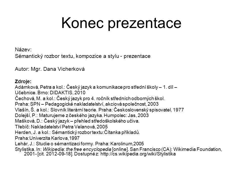 Konec prezentace Název: Sémantický rozbor textu, kompozice a stylu - prezentace Autor: Mgr.