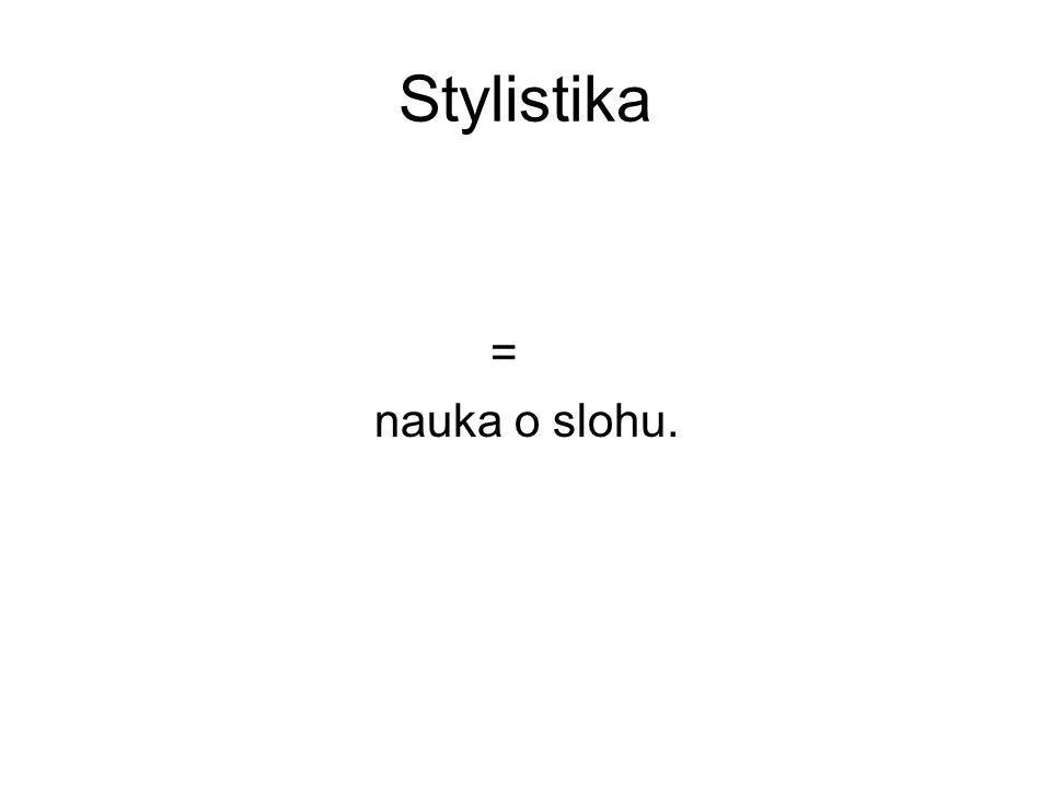 Stylistika = nauka o slohu.