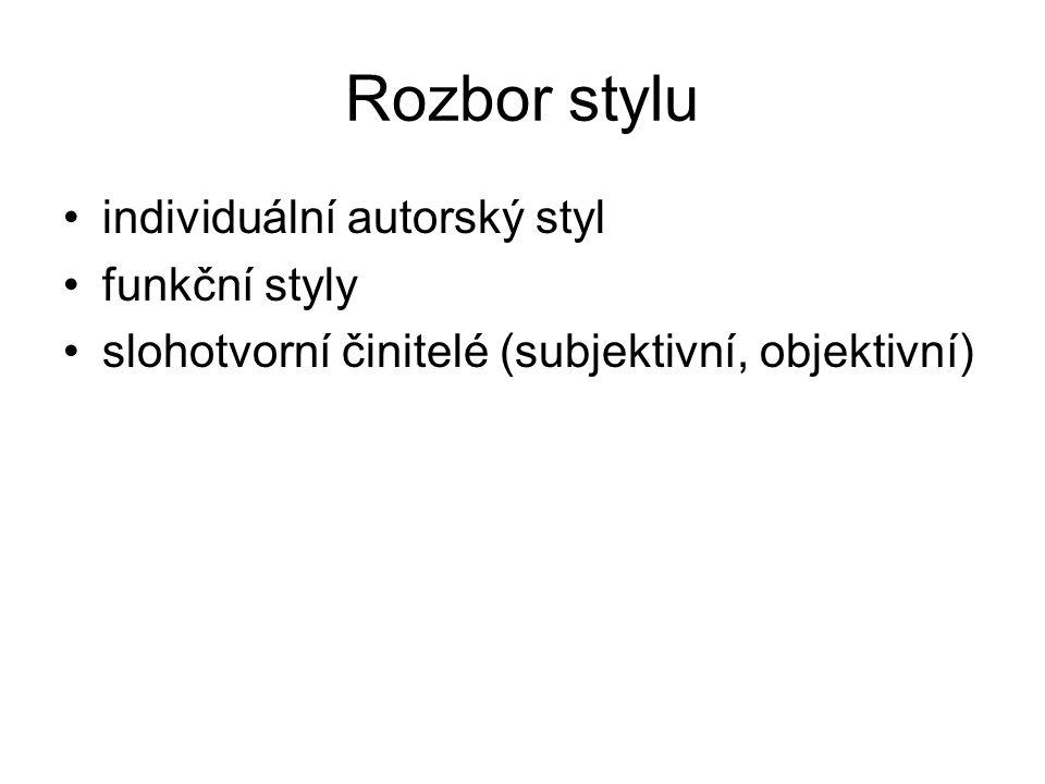 Rozbor stylu individuální autorský styl funkční styly slohotvorní činitelé (subjektivní, objektivní)