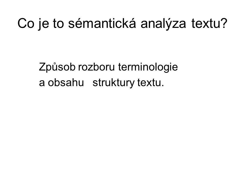 Co je to sémantická analýza textu Způsob rozboru terminologie a obsahu struktury textu.