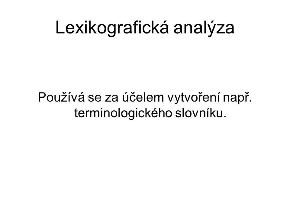 Lexikografická analýza Používá se za účelem vytvoření např. terminologického slovníku.