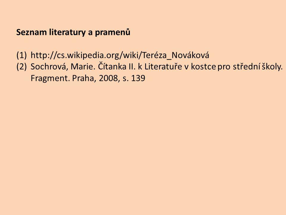 Seznam literatury a pramenů (1)http://cs.wikipedia.org/wiki/Teréza_Nováková (2)Sochrová, Marie.