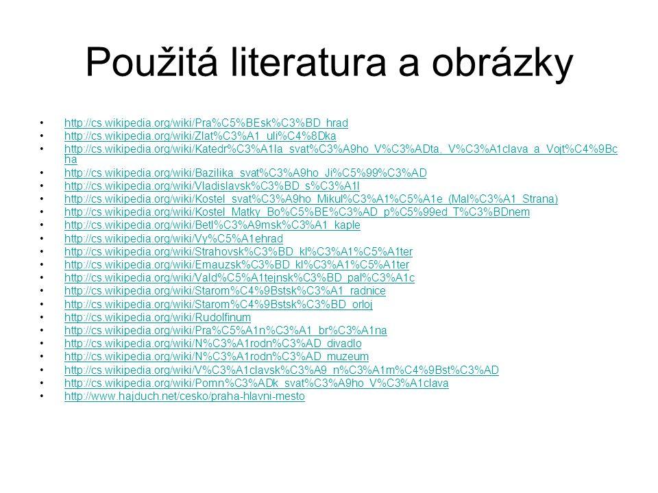 Použitá literatura a obrázky http://cs.wikipedia.org/wiki/Pra%C5%BEsk%C3%BD_hrad http://cs.wikipedia.org/wiki/Zlat%C3%A1_uli%C4%8Dka http://cs.wikiped
