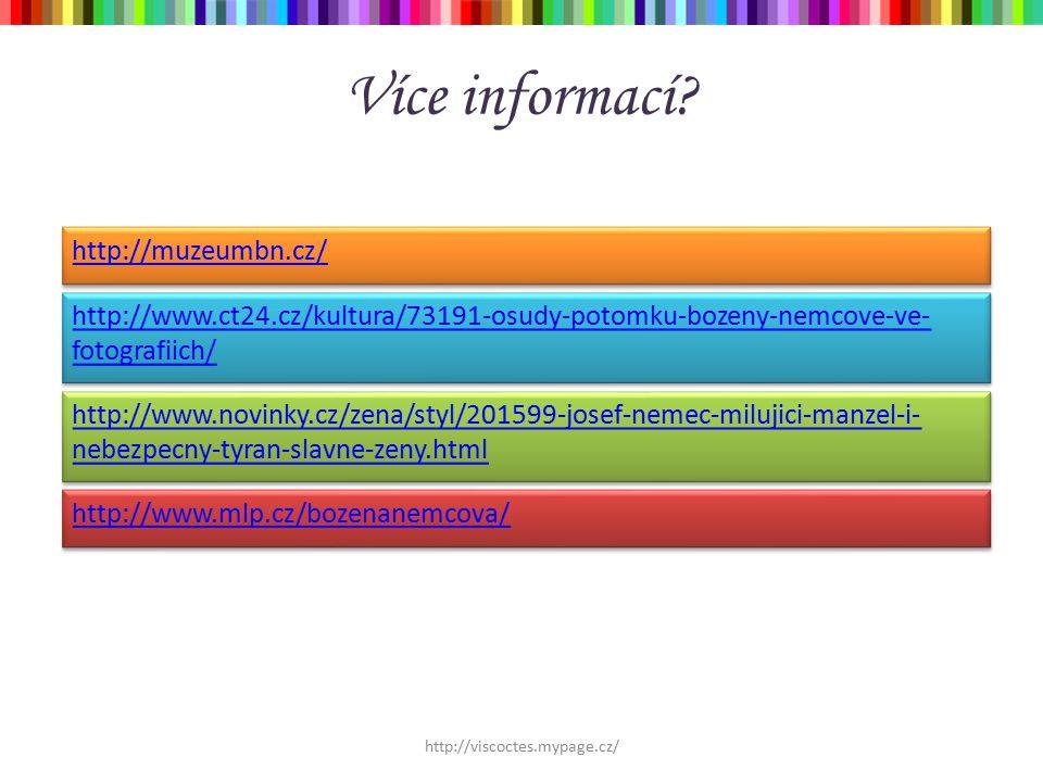 Více informací? http://viscoctes.mypage.cz/ http://muzeumbn.cz/ http://www.ct24.cz/kultura/73191-osudy-potomku-bozeny-nemcove-ve- fotografiich/ http:/