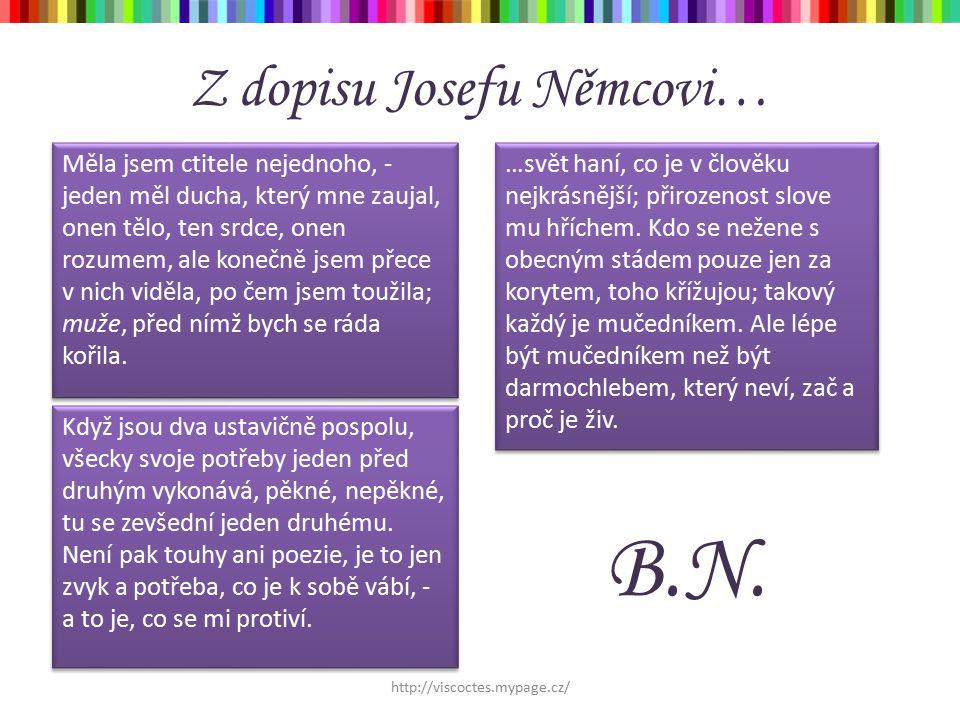 Z dopisu Josefu Němcovi… Měla jsem ctitele nejednoho, - jeden měl ducha, který mne zaujal, onen tělo, ten srdce, onen rozumem, ale konečně jsem přece