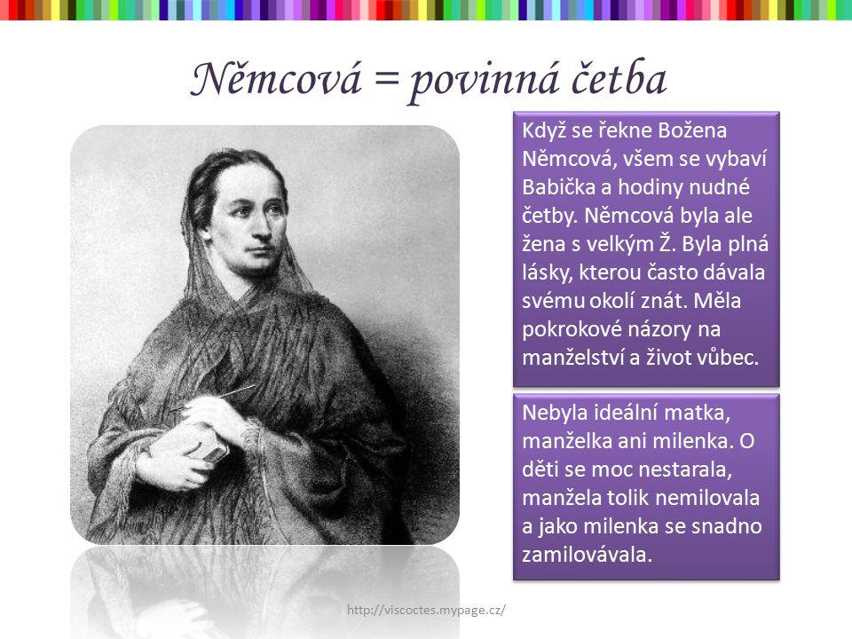 Němcová = povinná četba Nebyla ideální matka, manželka ani milenka. O děti se moc nestarala, manžela tolik nemilovala a jako milenka se snadno zamilov