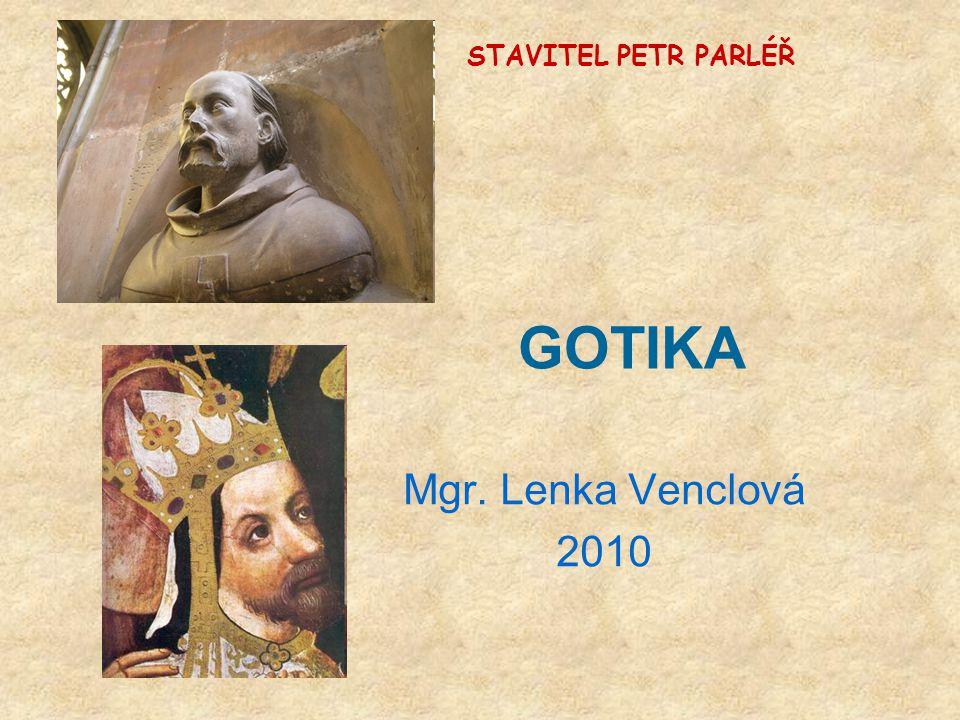 GOTIKA Mgr. Lenka Venclová 2010 STAVITEL PETR PARLÉŘ