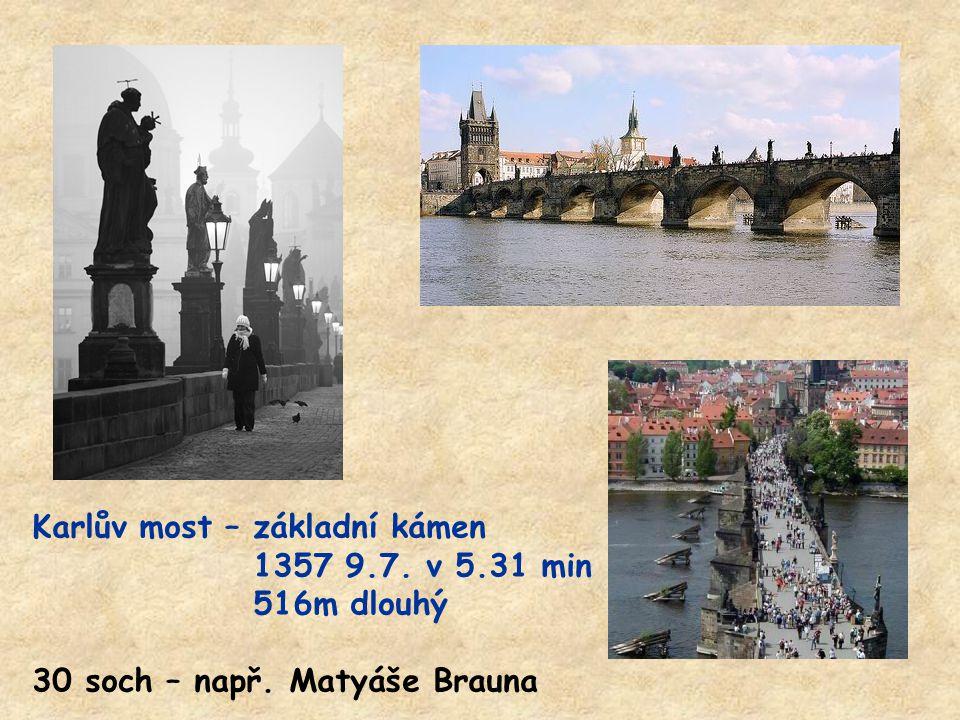 Karlův most – základní kámen 1357 9.7. v 5.31 min 516m dlouhý 30 soch – např. Matyáše Brauna
