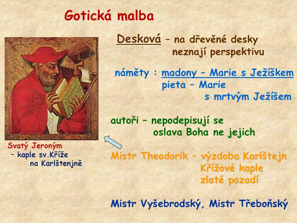 Gotická malba Desková Desková – na dřevěné desky neznají perspektivu náměty : madony – Marie s Ježíškem pieta – Marie s mrtvým Ježíšem autoři – nepode