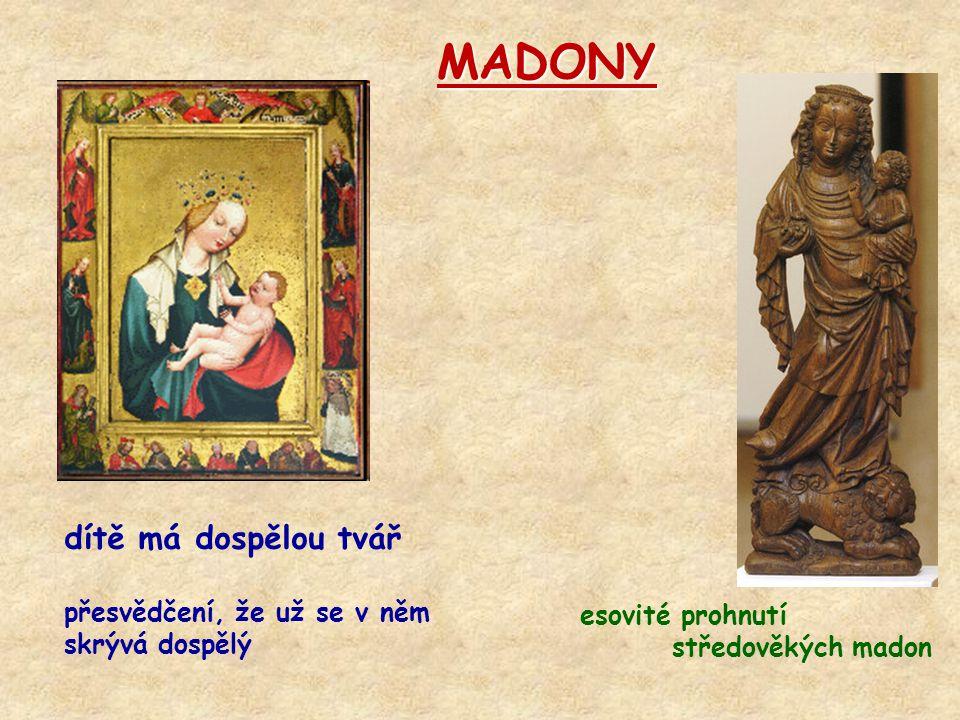 dítě má dospělou tvář přesvědčení, že už se v něm skrývá dospělý esovité prohnutí středověkých madon MADONY