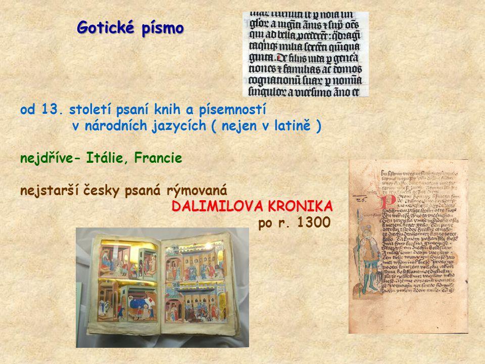 Gotické písmo od 13. století psaní knih a písemností v národních jazycích ( nejen v latině ) nejdříve- Itálie, Francie nejstarší česky psaná rýmovaná