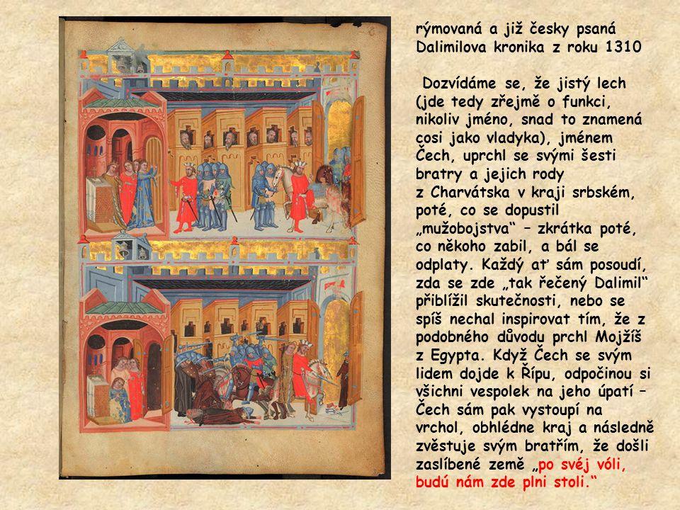 rýmovaná a již česky psaná Dalimilova kronika z roku 1310 Dozvídáme se, že jistý lech (jde tedy zřejmě o funkci, nikoliv jméno, snad to znamená cosi j