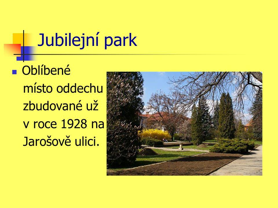 Jubilejní park Oblíbené místo oddechu zbudované už v roce 1928 na Jarošově ulici.